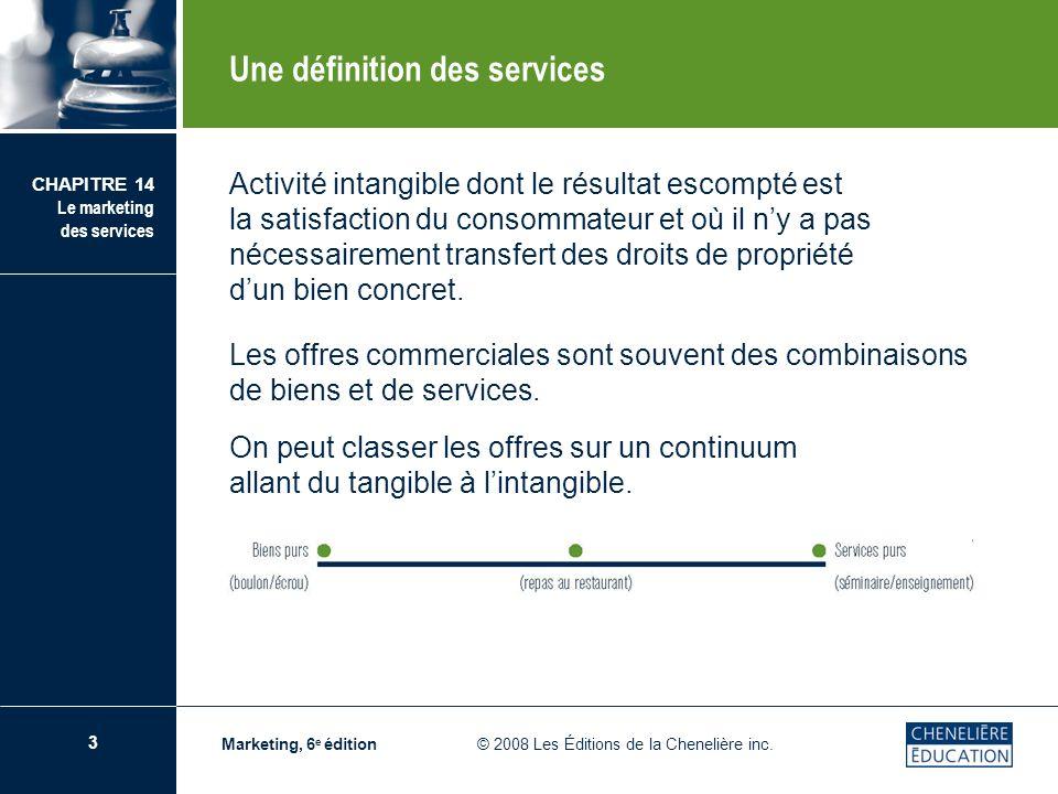 3 CHAPITRE 14 Le marketing des services Marketing, 6 e édition © 2008 Les Éditions de la Chenelière inc. Activité intangible dont le résultat escompté