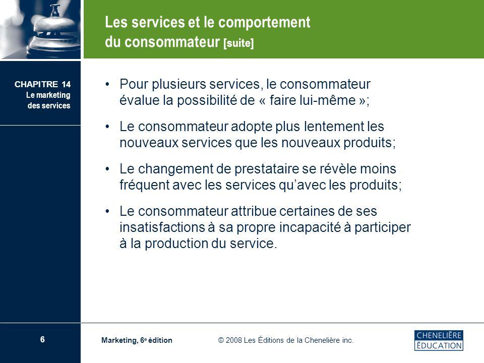 6 CHAPITRE 14 Le marketing des services Marketing, 6 e édition © 2008 Les Éditions de la Chenelière inc. Pour plusieurs services, le consommateur éval