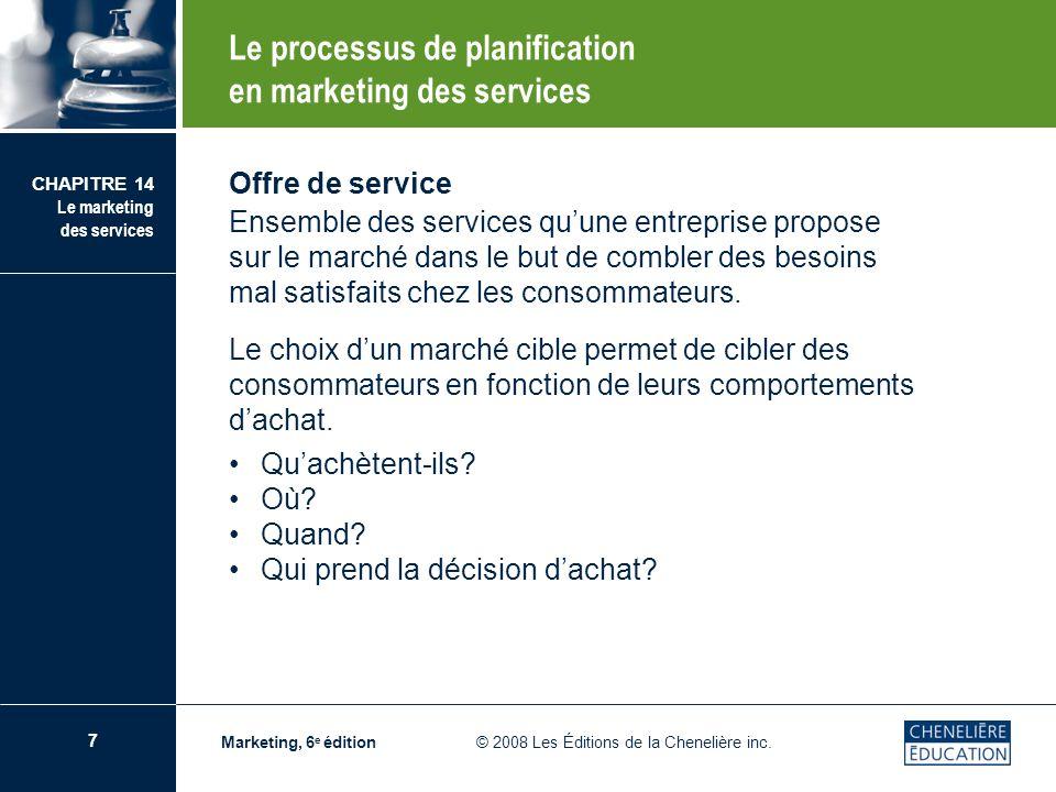 7 CHAPITRE 14 Le marketing des services Marketing, 6 e édition © 2008 Les Éditions de la Chenelière inc. Offre de service Ensemble des services quune