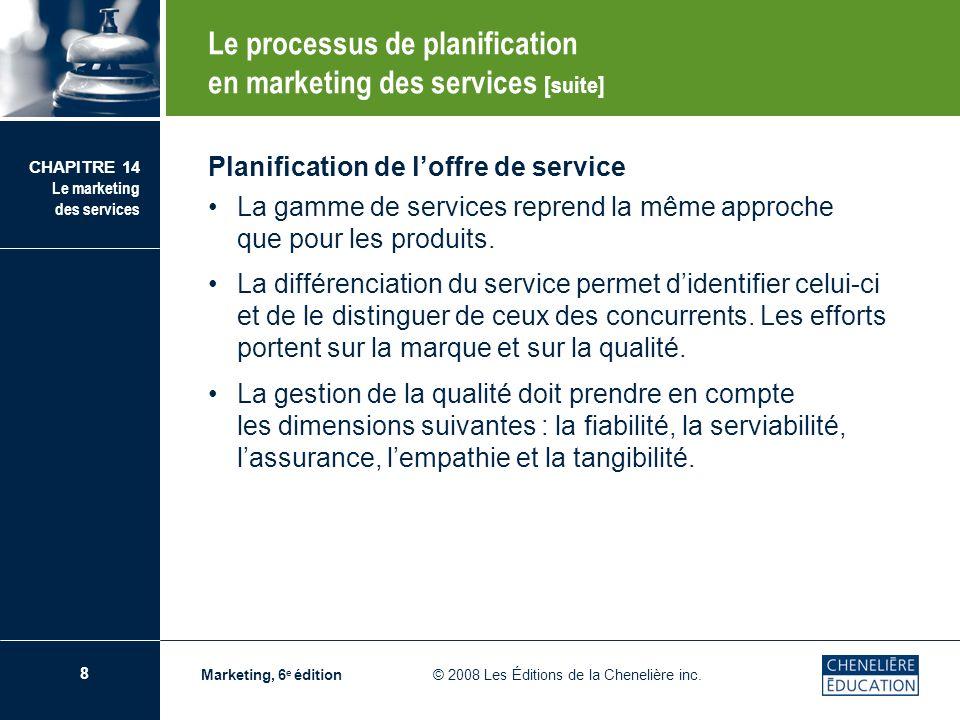 8 CHAPITRE 14 Le marketing des services Marketing, 6 e édition © 2008 Les Éditions de la Chenelière inc. Planification de loffre de service La gamme d