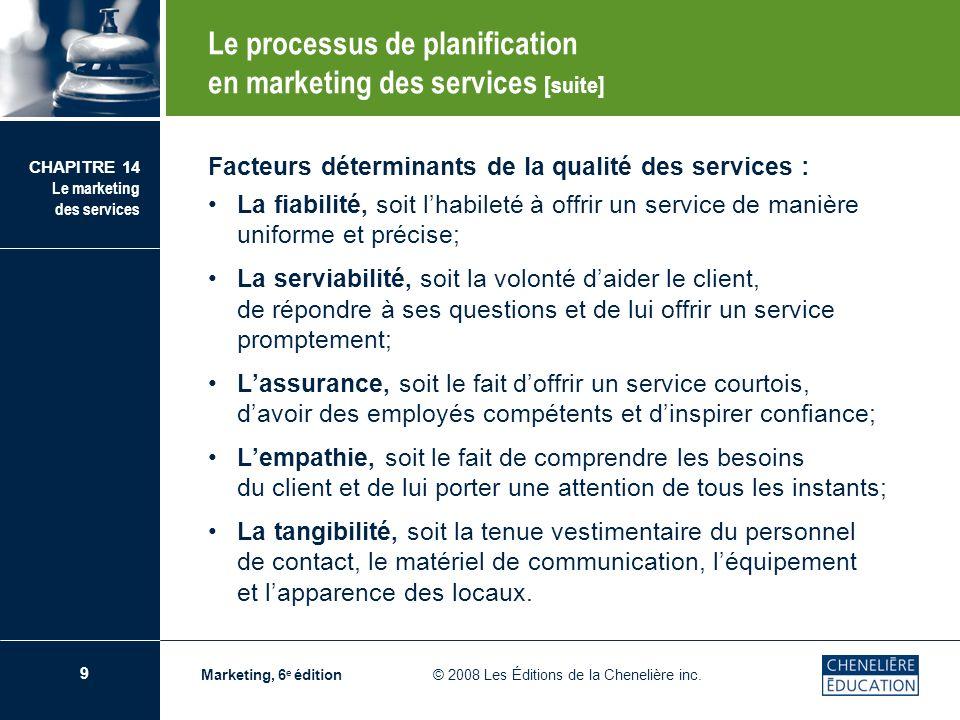 9 CHAPITRE 14 Le marketing des services Marketing, 6 e édition © 2008 Les Éditions de la Chenelière inc. Facteurs déterminants de la qualité des servi