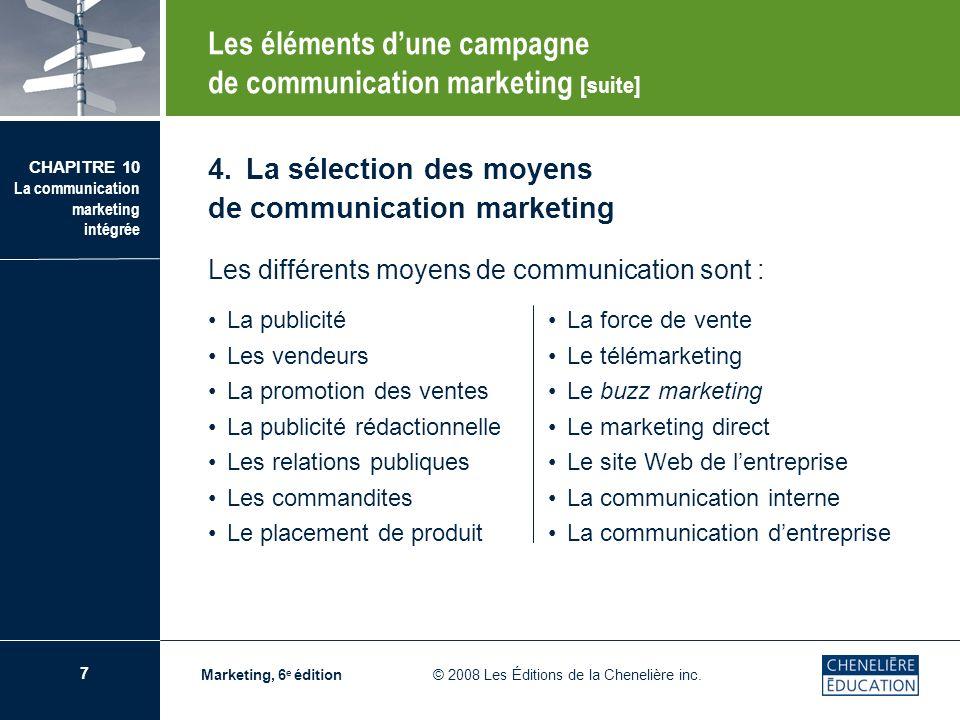 8 CHAPITRE 10 La communication marketing intégrée Marketing, 6 e édition © 2008 Les Éditions de la Chenelière inc.