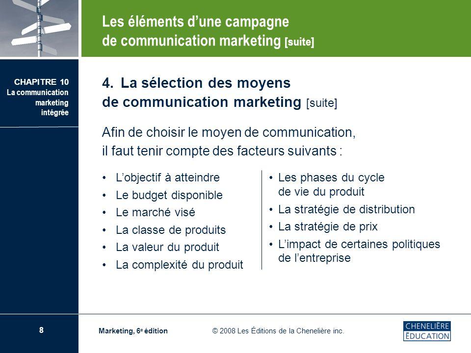 9 CHAPITRE 10 La communication marketing intégrée Marketing, 6 e édition © 2008 Les Éditions de la Chenelière inc.