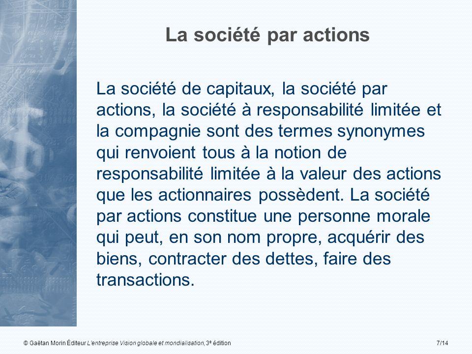 © Gaëtan Morin Éditeur Lentreprise Vision globale et mondialisation, 3 e édition7/14 La société par actions La société de capitaux, la société par act