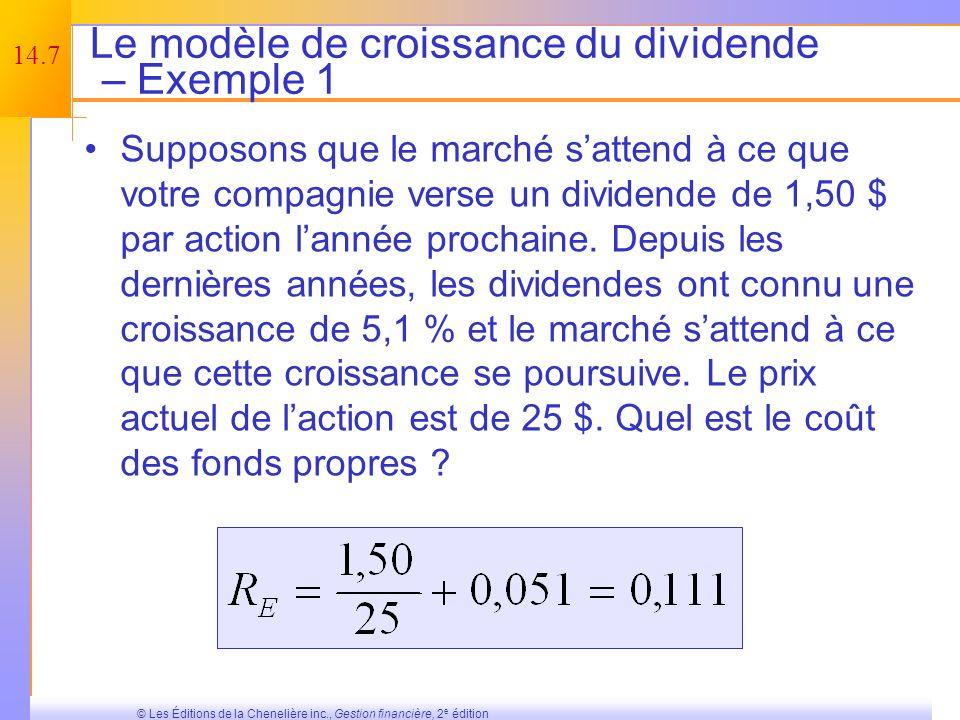 14.6 © Les Éditions de la Chenelière inc., Gestion financière, 2 e édition Le modèle de croissance du dividende On commence avec la formule de la croi