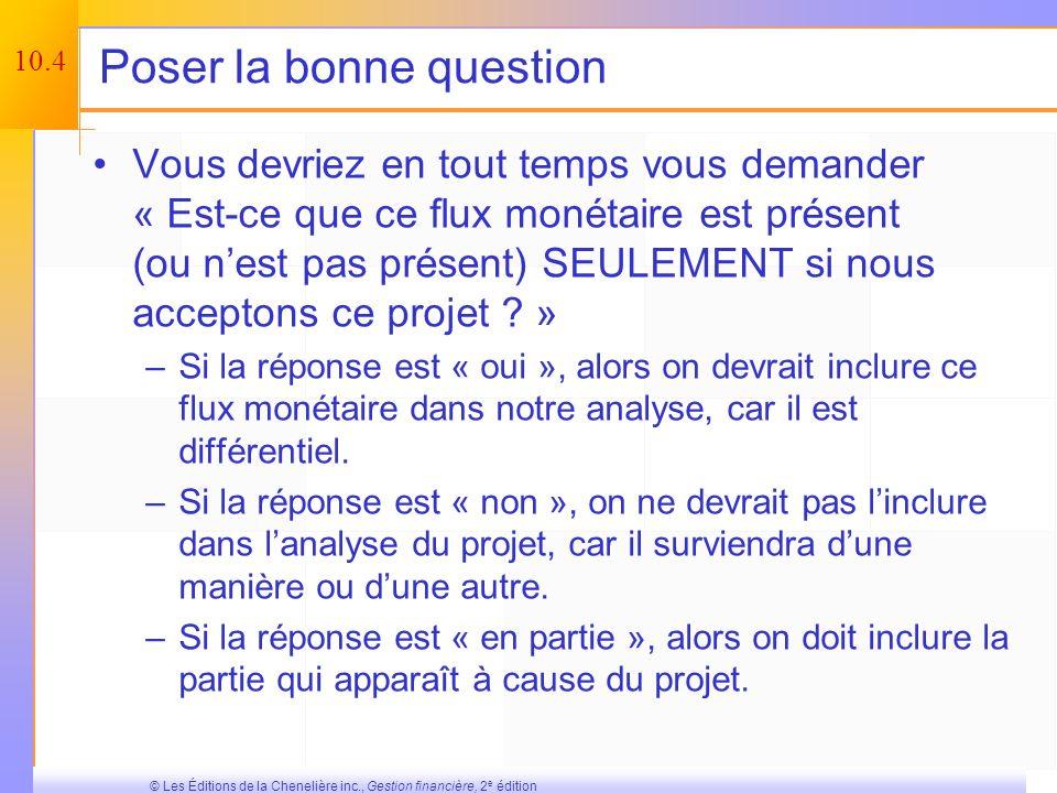 10.3 © Les Éditions de la Chenelière inc., Gestion financière, 2 e édition Les flux monétaires pertinents Dans lanalyse dun projet, les flux monétaire