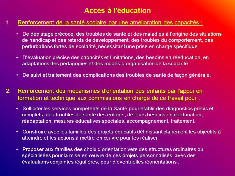 Accès à léducation 1.Renforcement de la santé scolaire par une amélioration des capacités : De dépistage précoce, des troubles de santé et des maladie