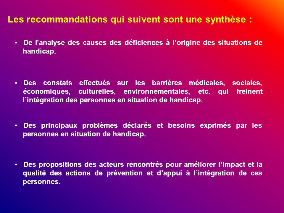 Les recommandations qui suivent sont une synthèse : De lanalyse des causes des déficiences à lorigine des situations de handicap. Des constats effectu