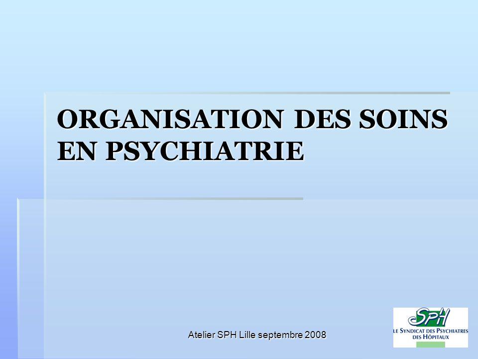 Atelier SPH Lille septembre 2008 ORGANISATION DES SOINS EN PSYCHIATRIE