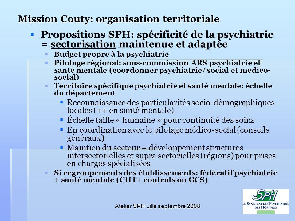 Atelier SPH Lille septembre 2008 Mission Couty: organisation territoriale Propositions SPH: spécificité de la psychiatrie = sectorisation maintenue et