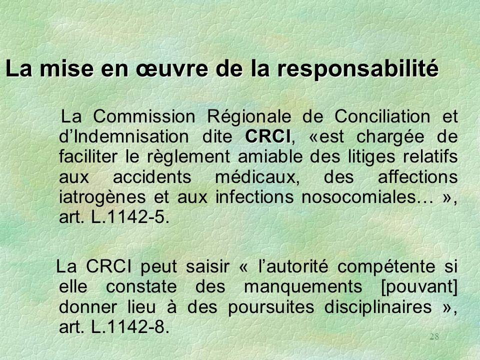 28 La mise en œuvre de la responsabilité CRCI La Commission Régionale de Conciliation et dIndemnisation dite CRCI, «est chargée de faciliter le règlem
