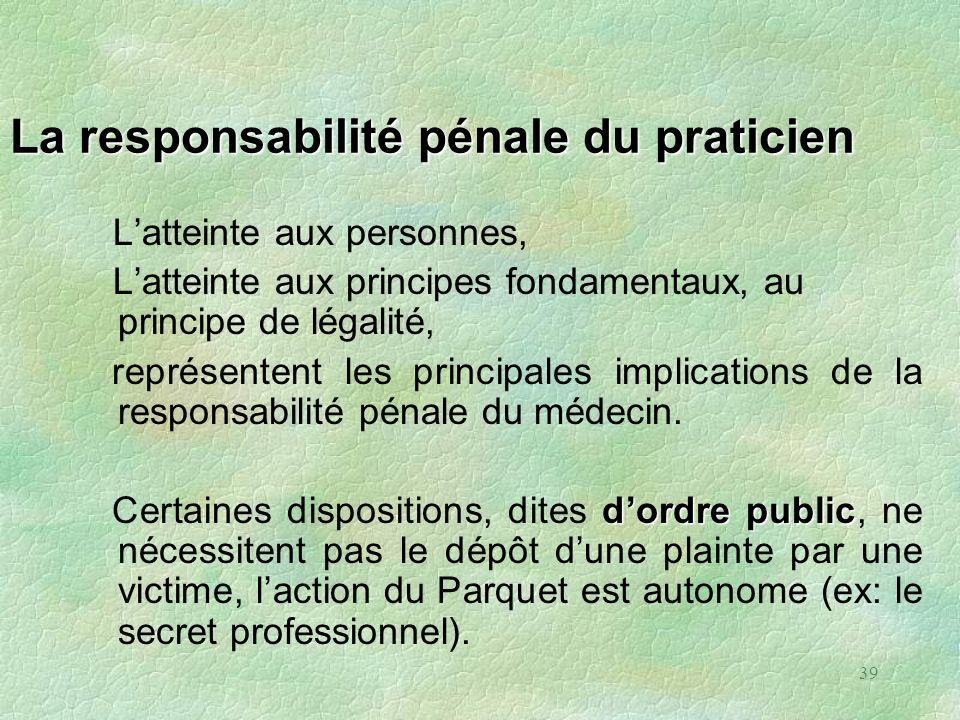 39 La responsabilité pénale du praticien Latteinte aux personnes, Latteinte aux principes fondamentaux, au principe de légalité, représentent les prin