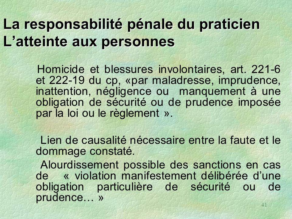41 La responsabilité pénale du praticien Latteinte aux personnes Homicide et blessures involontaires, art. 221-6 et 222-19 du cp, «par maladresse, imp
