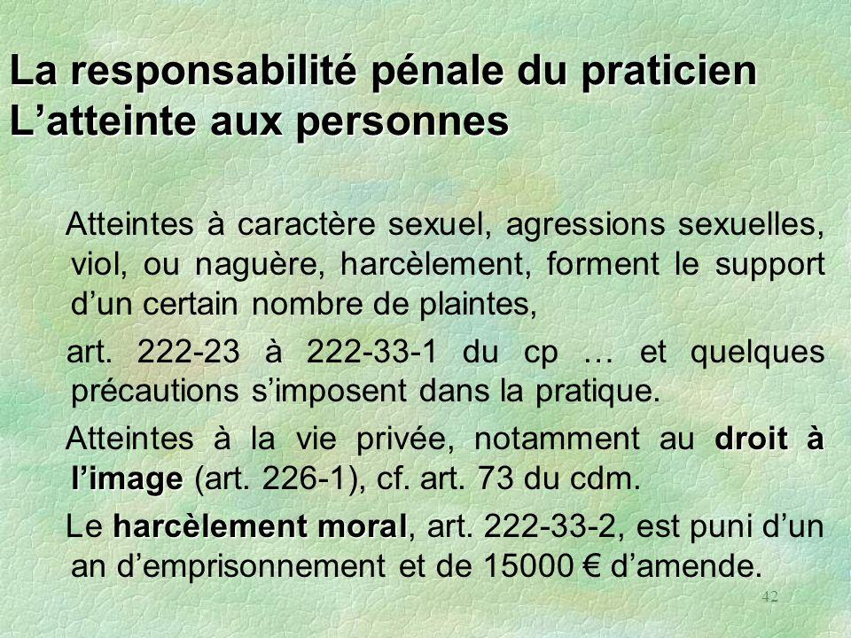 42 La responsabilité pénale du praticien Latteinte aux personnes Atteintes à caractère sexuel, agressions sexuelles, viol, ou naguère, harcèlement, fo