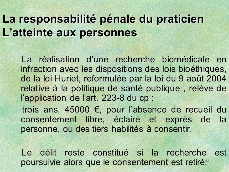 44 La responsabilité pénale du praticien Latteinte aux personnes La réalisation dune recherche biomédicale en infraction avec les dispositions des loi