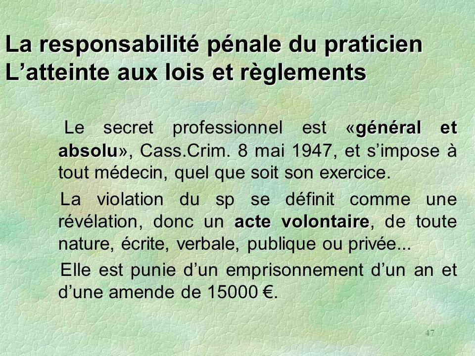 47 La responsabilité pénale du praticien Latteinte aux lois et règlements général et absolu Le secret professionnel est «général et absolu», Cass.Crim