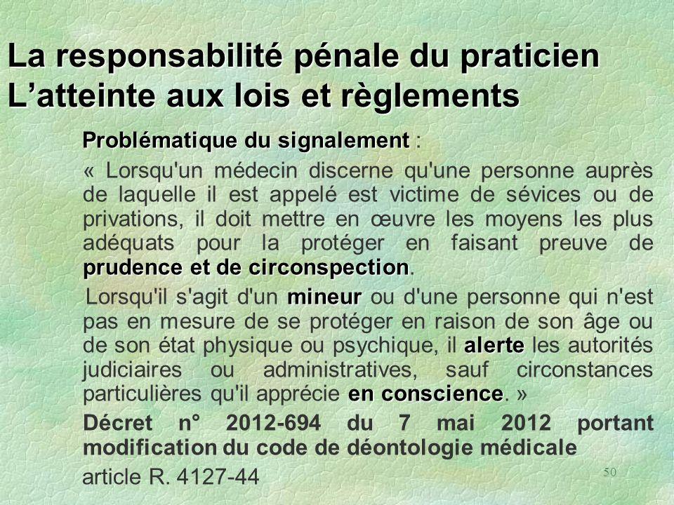 50 La responsabilité pénale du praticien Latteinte aux lois et règlements Problématique du signalement Problématique du signalement : prudence et de c