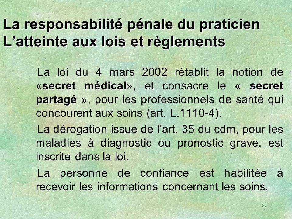 51 La responsabilité pénale du praticien Latteinte aux lois et règlements secret médicalsecret partagé La loi du 4 mars 2002 rétablit la notion de «se