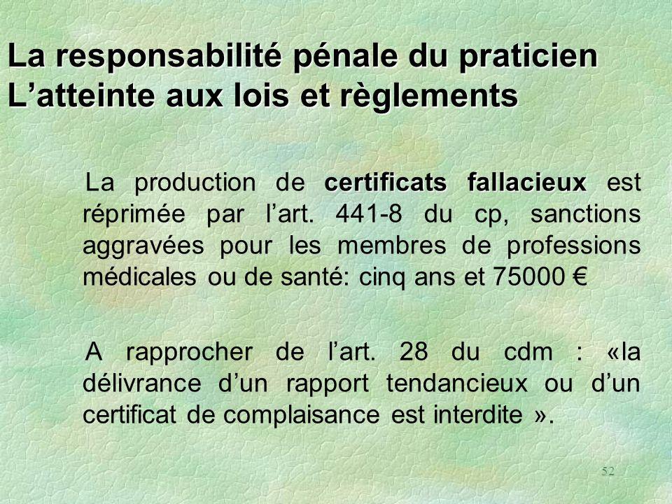 52 La responsabilité pénale du praticien Latteinte aux lois et règlements certificats fallacieux La production de certificats fallacieux est réprimée