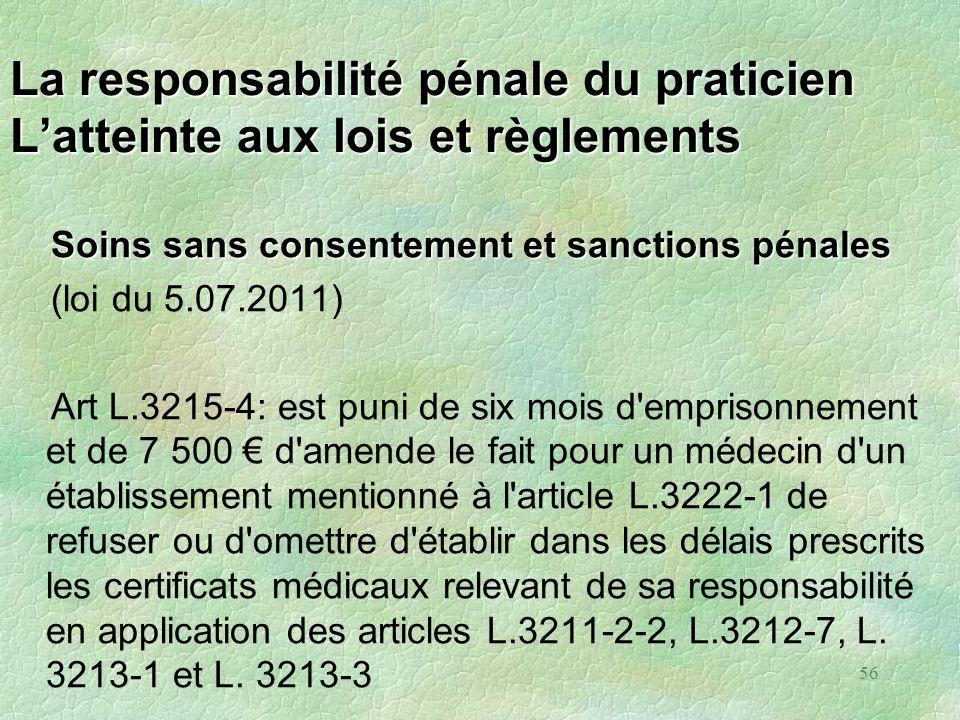 56 La responsabilité pénale du praticien Latteinte aux lois et règlements Soins sans consentement et sanctions pénales Soins sans consentement et sanc
