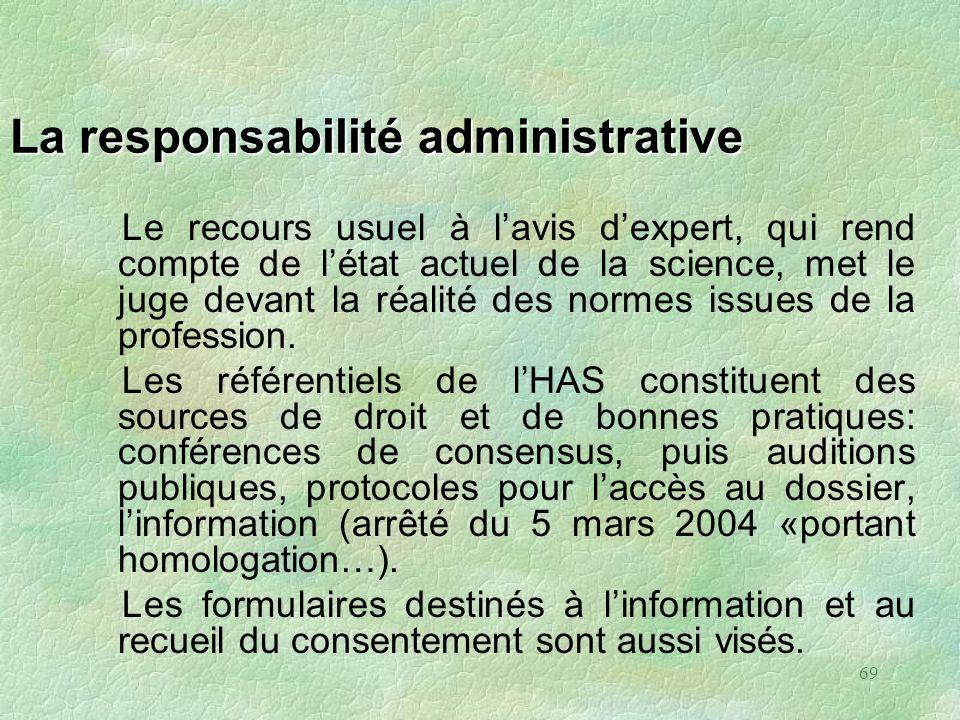 69 La responsabilité administrative Le recours usuel à lavis dexpert, qui rend compte de létat actuel de la science, met le juge devant la réalité des