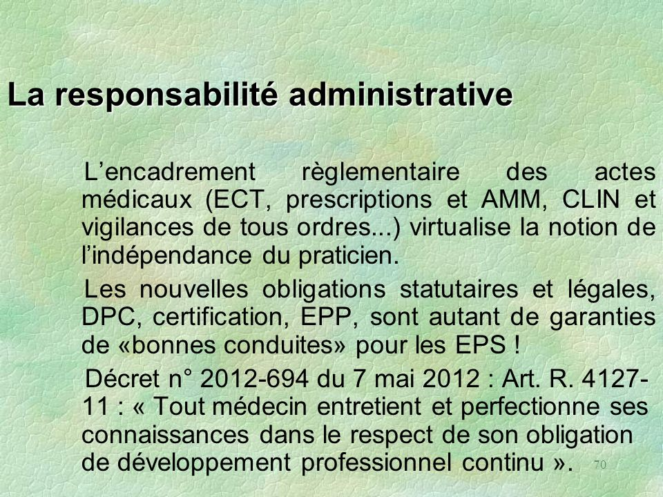 70 La responsabilité administrative Lencadrement règlementaire des actes médicaux (ECT, prescriptions et AMM, CLIN et vigilances de tous ordres...) vi