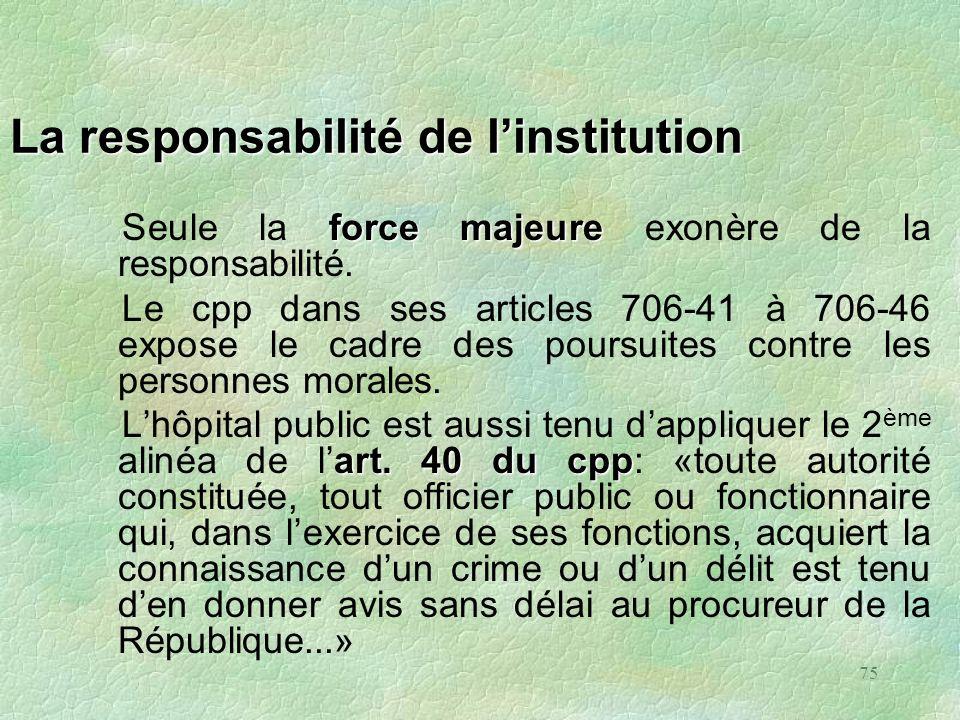 75 La responsabilité de linstitution force majeure Seule la force majeure exonère de la responsabilité. Le cpp dans ses articles 706-41 à 706-46 expos