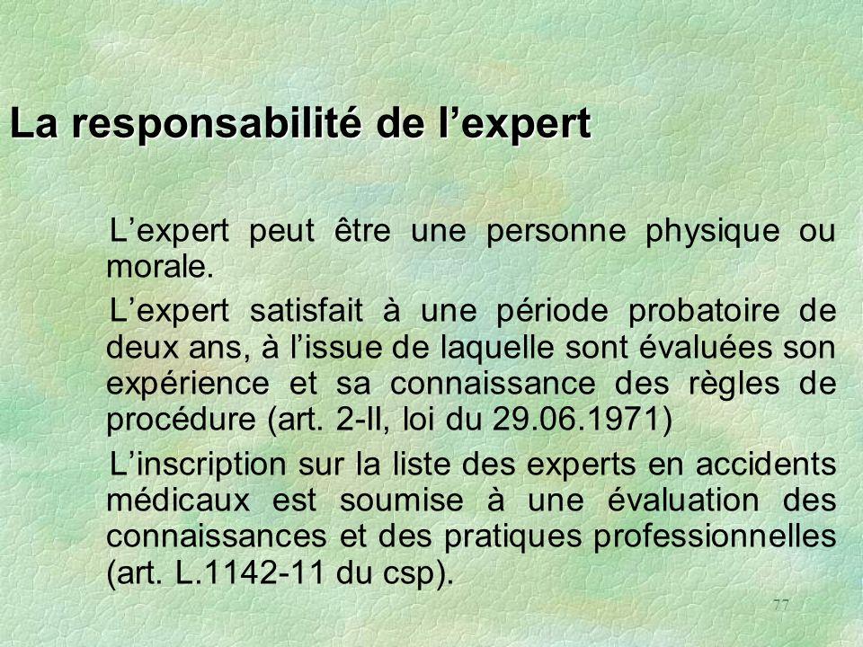 77 La responsabilité de lexpert Lexpert peut être une personne physique ou morale. Lexpert satisfait à une période probatoire de deux ans, à lissue de