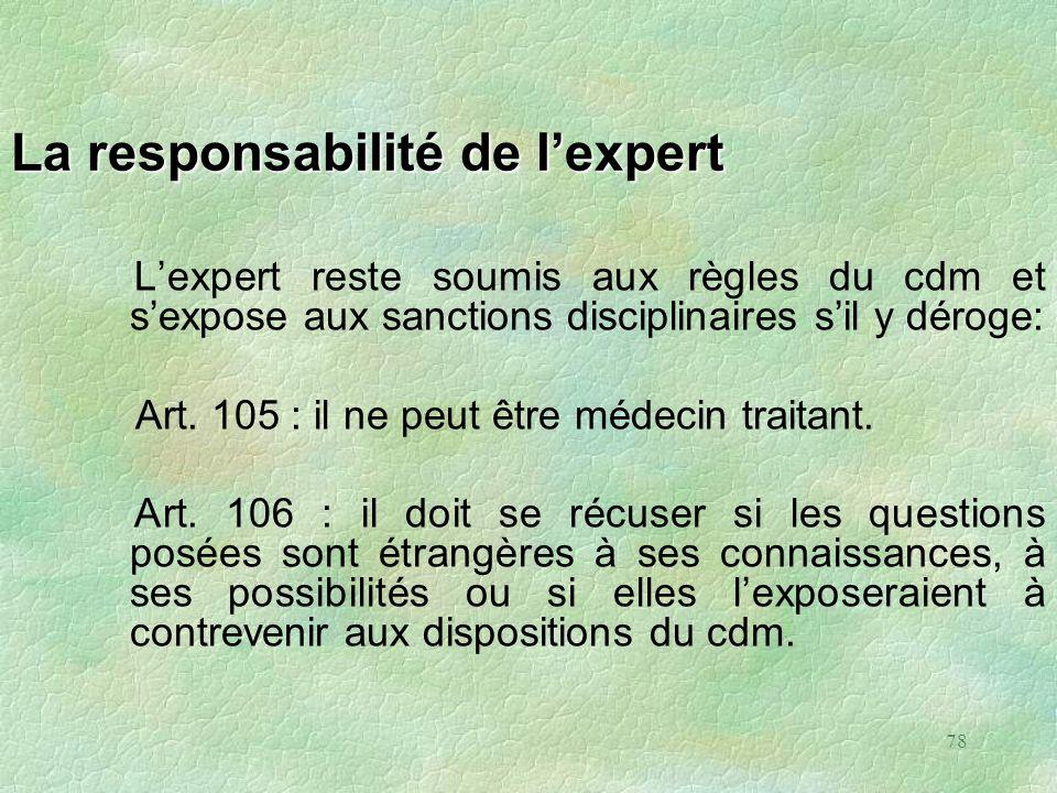 78 La responsabilité de lexpert Lexpert reste soumis aux règles du cdm et sexpose aux sanctions disciplinaires sil y déroge: Art. 105 : il ne peut êtr