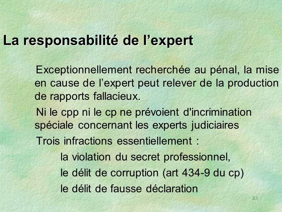 83 La responsabilité de lexpert Exceptionnellement recherchée au pénal, la mise en cause de lexpert peut relever de la production de rapports fallacie