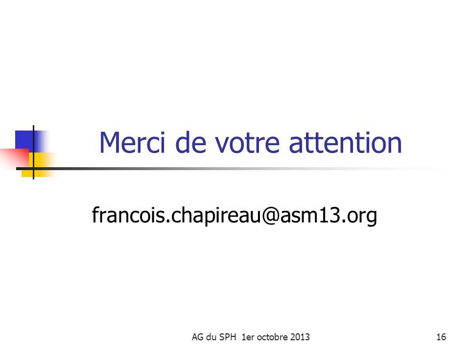 Merci de votre attention francois.chapireau@asm13.org AG du SPH 1er octobre 201316