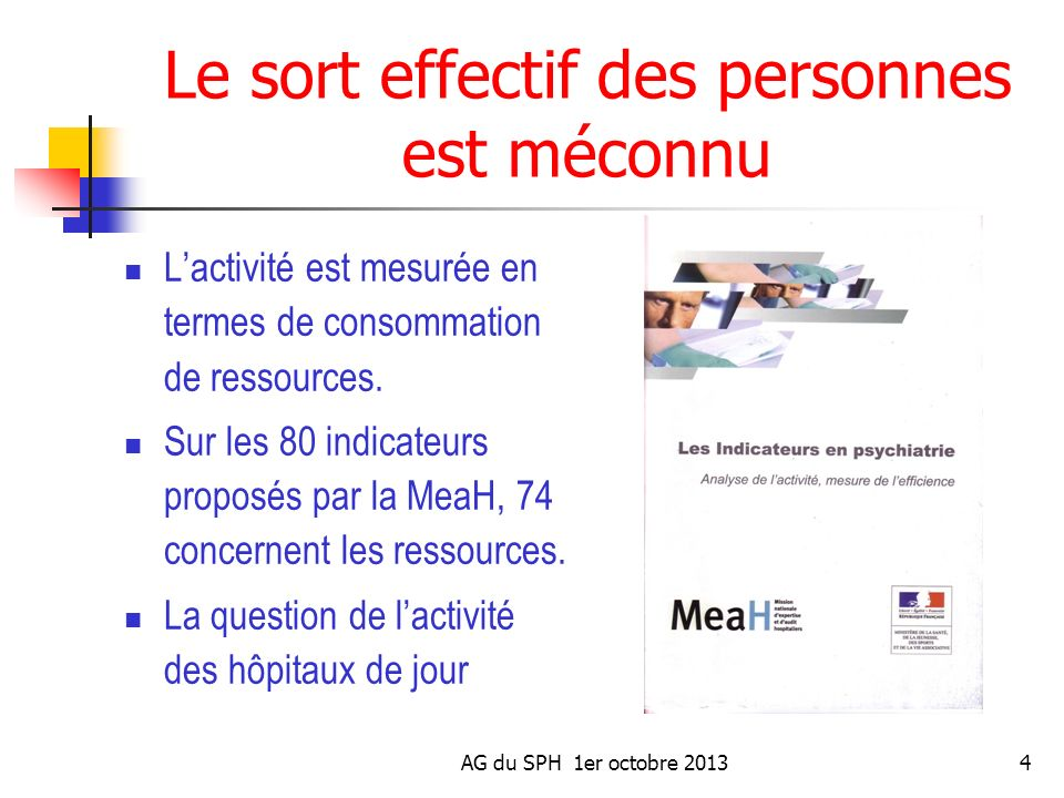 AG du SPH 1er octobre 20134 Le sort effectif des personnes est méconnu Lactivité est mesurée en termes de consommation de ressources. Sur les 80 indic