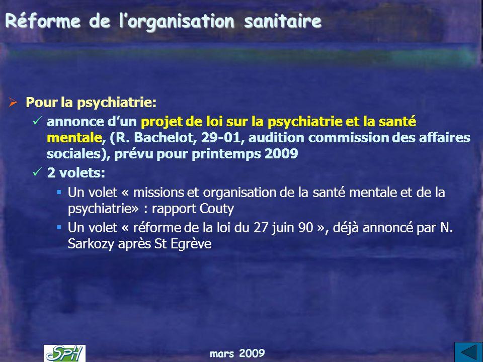 mars 2009 Réforme de lorganisation sanitaire Pour la psychiatrie: annonce dun projet de loi sur la psychiatrie et la santé mentale, (R.