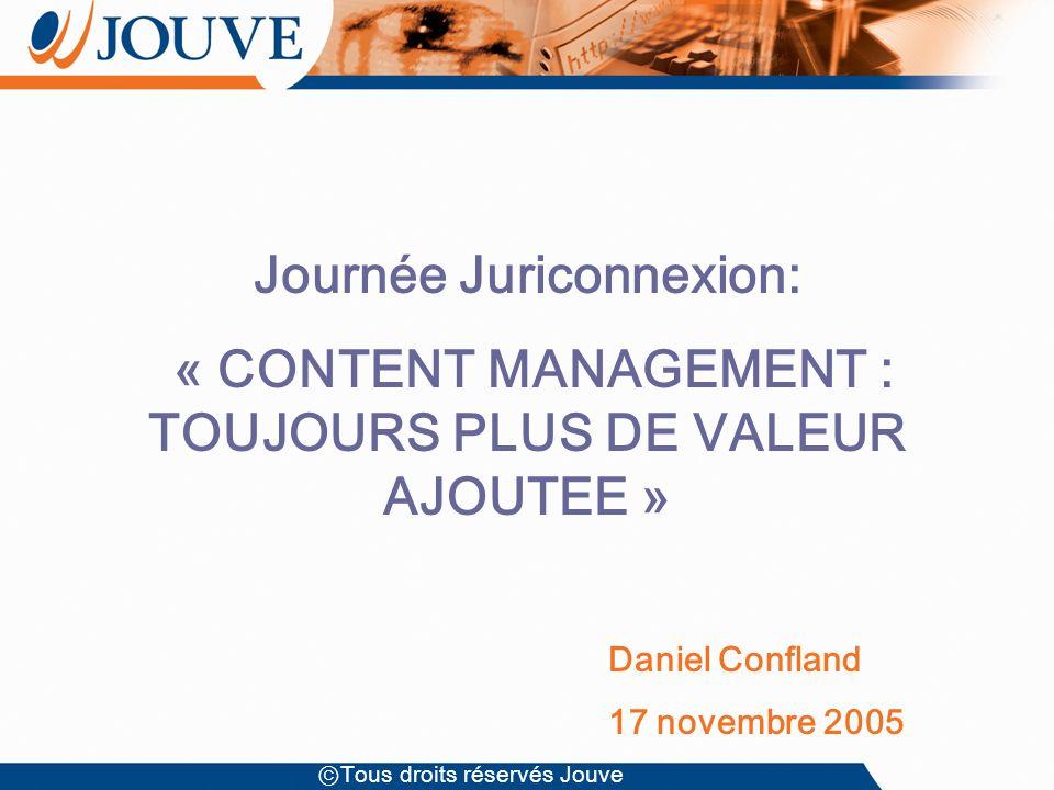 Tous droits réservés Jouve Journée Juriconnexion: « CONTENT MANAGEMENT : TOUJOURS PLUS DE VALEUR AJOUTEE » Daniel Confland 17 novembre 2005