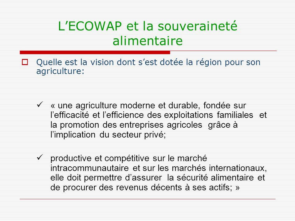 LECOWAP et la souveraineté alimentaire Les objectifs de la politique sinscrivent clairement dans une approche « souveraineté alimentaire » en privilégiant le développement des productions régionales pour couvrir la croissance de la demande alimentaire.