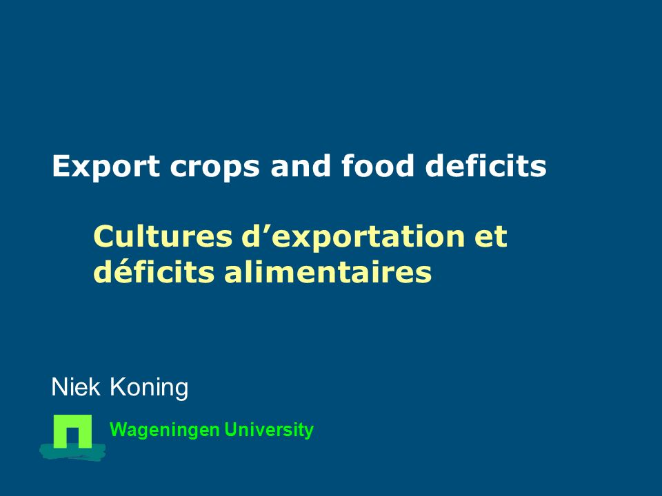 Export crops and food deficits Niek Koning Wageningen University Cultures dexportation et déficits alimentaires