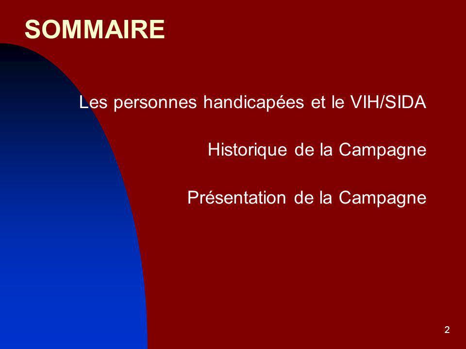 2 SOMMAIRE Les personnes handicapées et le VIH/SIDA Historique de la Campagne Présentation de la Campagne