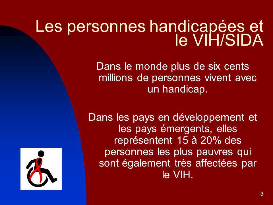 3 Les personnes handicapées et le VIH/SIDA Dans le monde plus de six cents millions de personnes vivent avec un handicap.