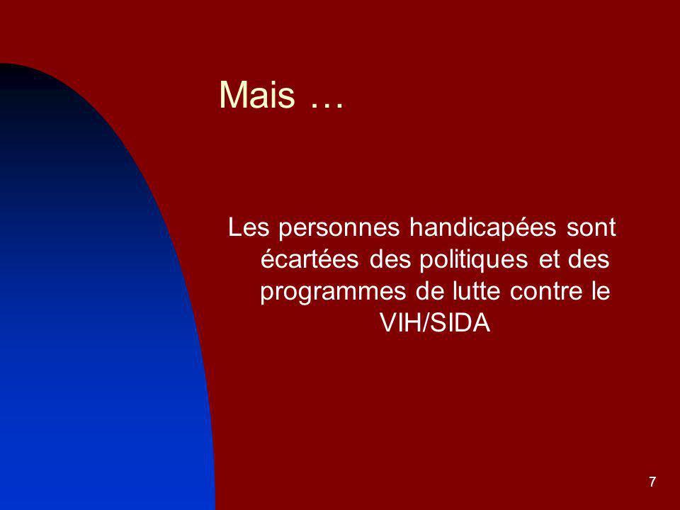 7 Mais … Les personnes handicapées sont écartées des politiques et des programmes de lutte contre le VIH/SIDA