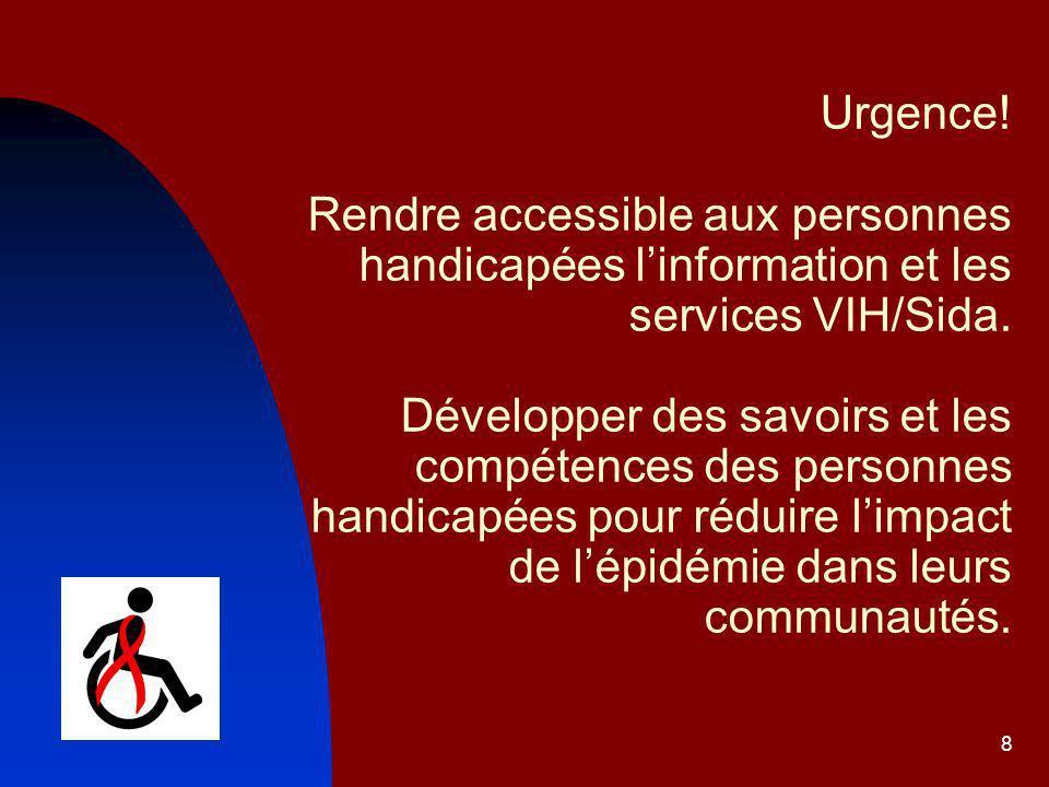 8 Urgence.Rendre accessible aux personnes handicapées linformation et les services VIH/Sida.