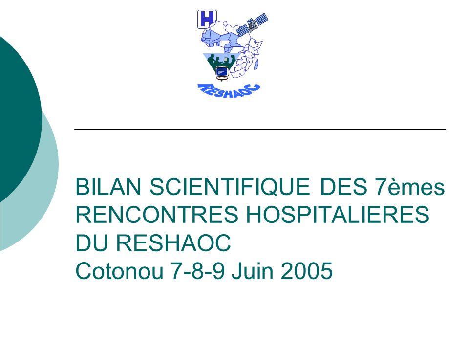 BILAN SCIENTIFIQUE DES 7èmes RENCONTRES HOSPITALIERES DU RESHAOC Cotonou 7-8-9 Juin 2005