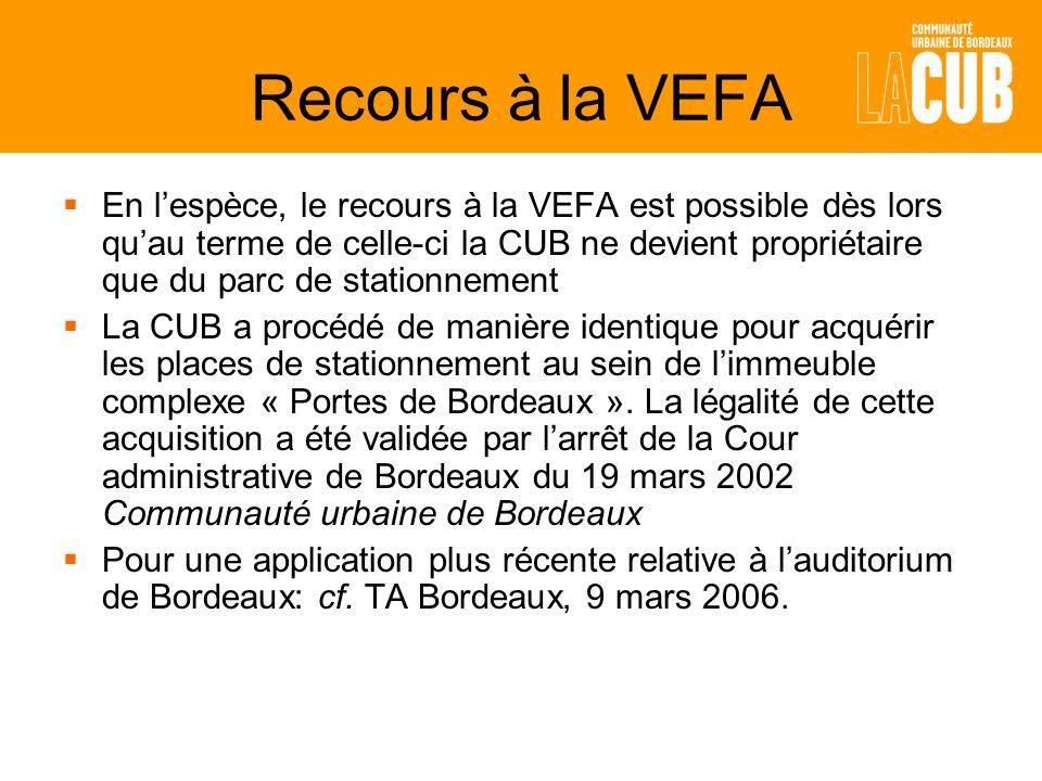Recours à la VEFA En lespèce, le recours à la VEFA est possible dès lors quau terme de celle-ci la CUB ne devient propriétaire que du parc de stationnement La CUB a procédé de manière identique pour acquérir les places de stationnement au sein de limmeuble complexe « Portes de Bordeaux ».