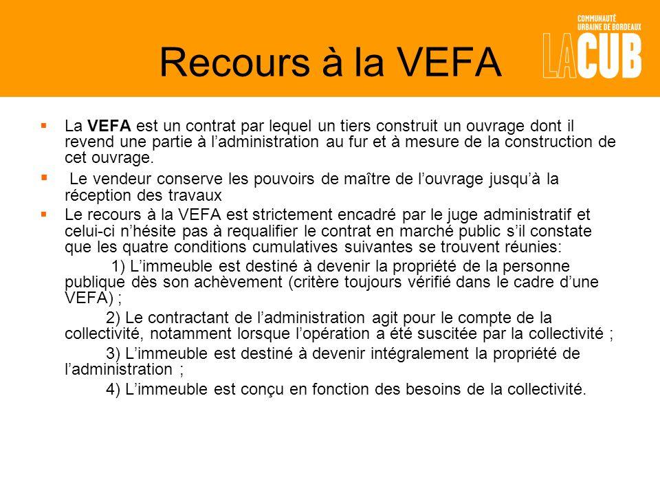 Recours à la VEFA La VEFA est un contrat par lequel un tiers construit un ouvrage dont il revend une partie à ladministration au fur et à mesure de la construction de cet ouvrage.