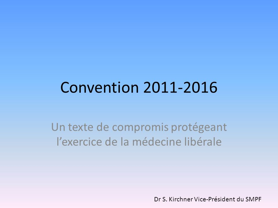 Convention 2011-2016 Un texte de compromis protégeant lexercice de la médecine libérale Dr S.