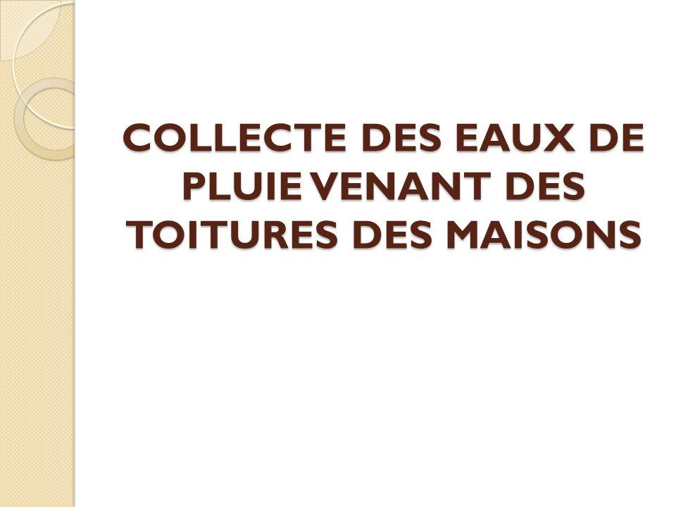 COLLECTE DES EAUX DE PLUIE VENANT DES TOITURES DES MAISONS