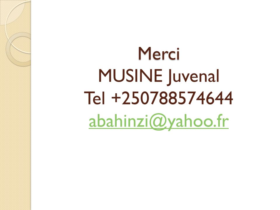 Merci Merci MUSINE Juvenal Tel +250788574644 abahinzi@yahoo.fr abahinzi@yahoo.fr