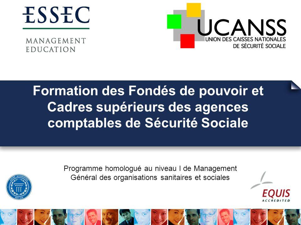 Formation des Fondés de pouvoir et Cadres supérieurs des agences comptables de Sécurité Sociale Programme homologué au niveau I de Management Général des organisations sanitaires et sociales
