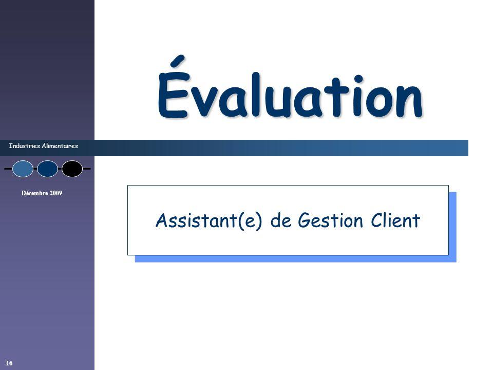 Industries Alimentaires Décembre 2009 16 Évaluation Assistant(e) de Gestion Client
