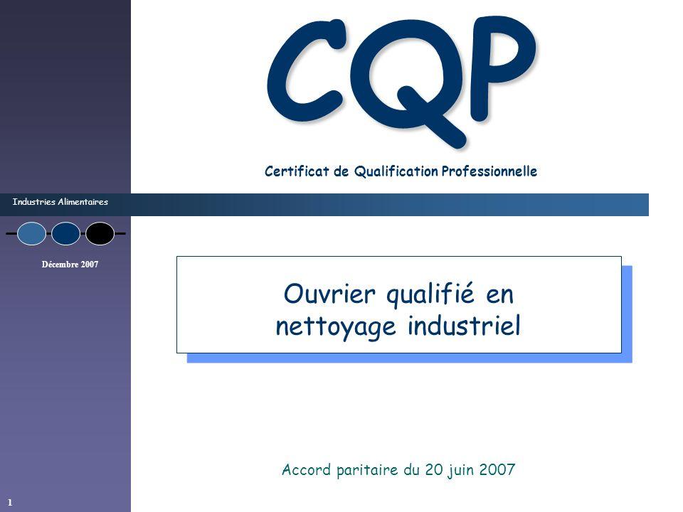Industries Alimentaires Décembre 2007 1 CQP CQP Certificat de Qualification Professionnelle Accord paritaire du 20 juin 2007 Ouvrier qualifié en netto