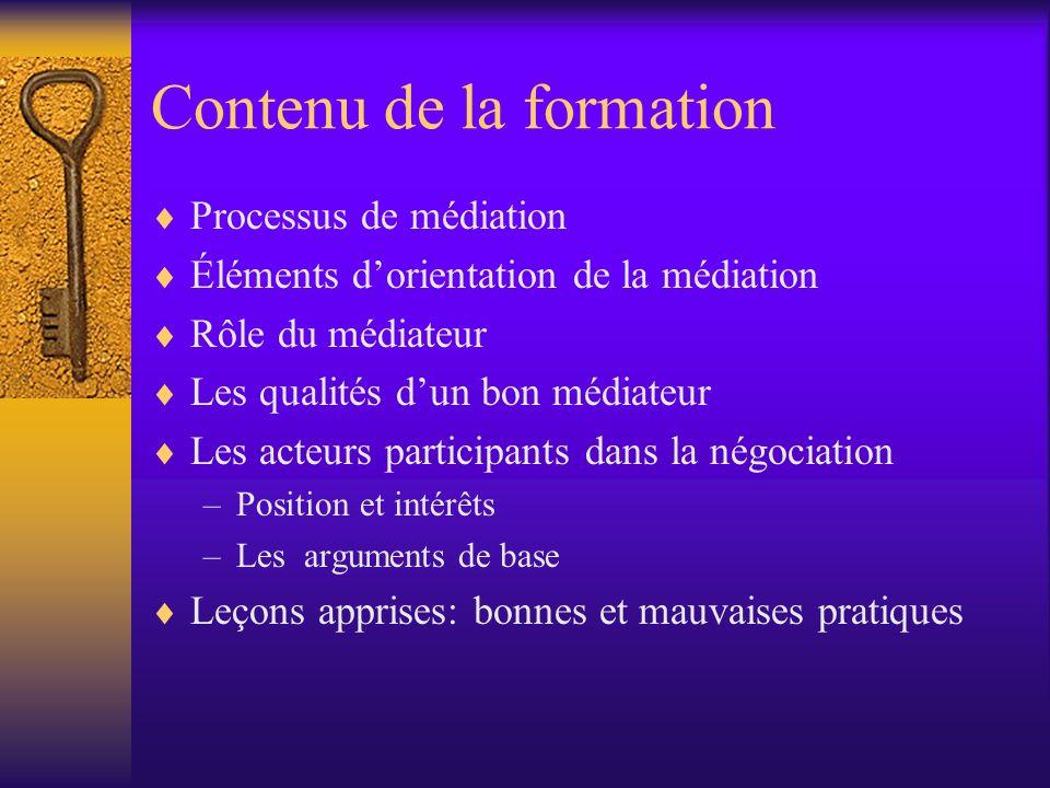 Contenu de la formation Processus de médiation Éléments dorientation de la médiation Rôle du médiateur Les qualités dun bon médiateur Les acteurs part